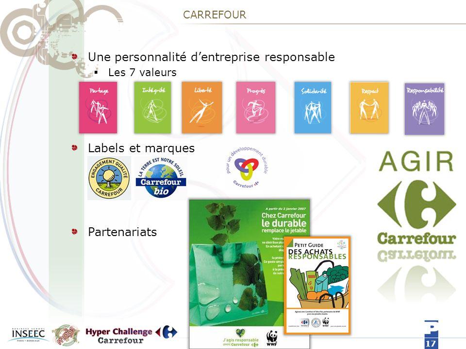 CARREFOUR Une personnalité dentreprise responsable Les 7 valeurs Labels et marques Partenariats 17
