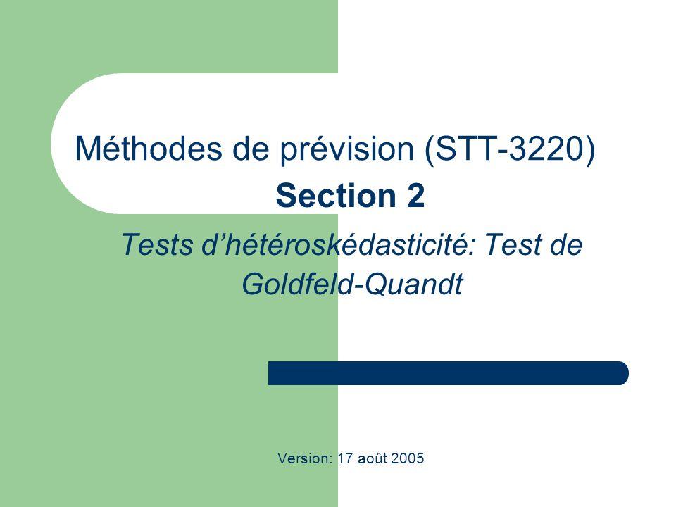 Méthodes de prévision (STT-3220) Section 2 Tests dhétéroskédasticité: Test de Goldfeld-Quandt Version: 17 août 2005