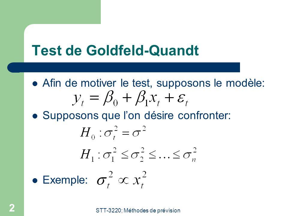 STT-3220; Méthodes de prévision 2 Test de Goldfeld-Quandt Afin de motiver le test, supposons le modèle: Supposons que lon désire confronter: Exemple: