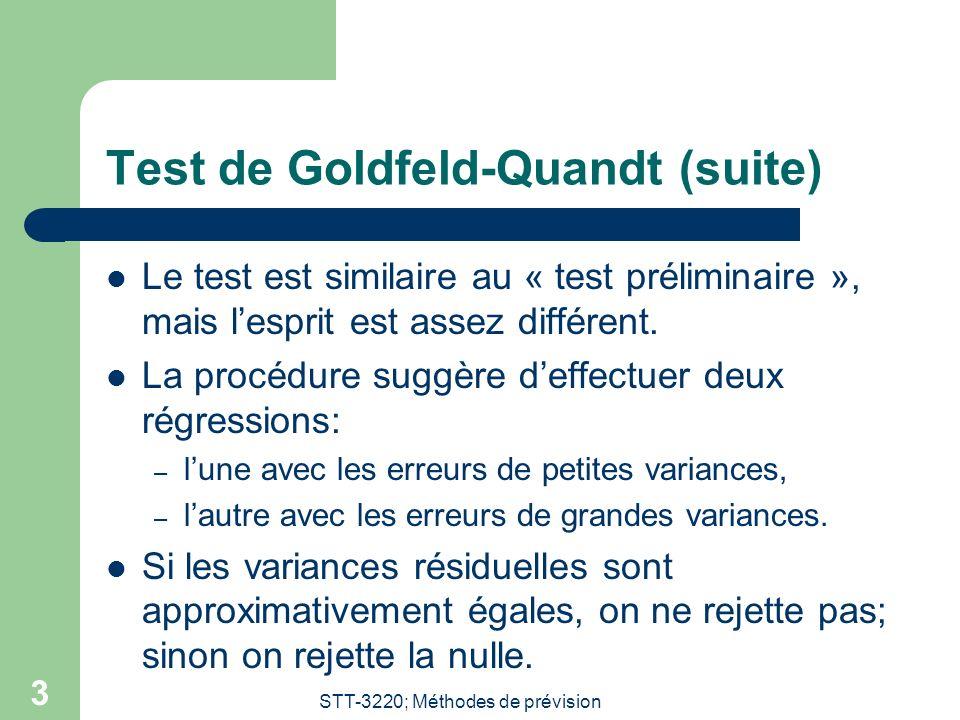 STT-3220; Méthodes de prévision 3 Test de Goldfeld-Quandt (suite) Le test est similaire au « test préliminaire », mais lesprit est assez différent. La