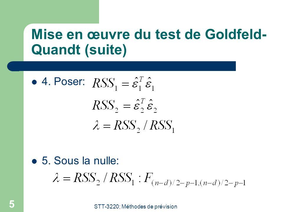 STT-3220; Méthodes de prévision 5 Mise en œuvre du test de Goldfeld- Quandt (suite) 4. Poser: 5. Sous la nulle: