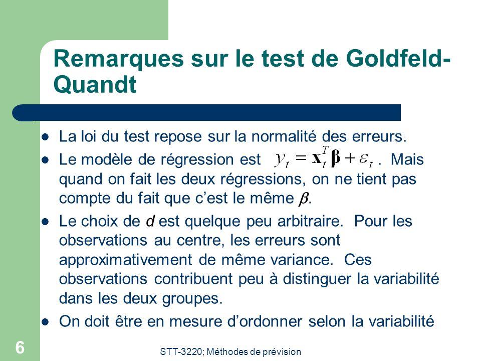 STT-3220; Méthodes de prévision 6 Remarques sur le test de Goldfeld- Quandt La loi du test repose sur la normalité des erreurs. Le modèle de régressio