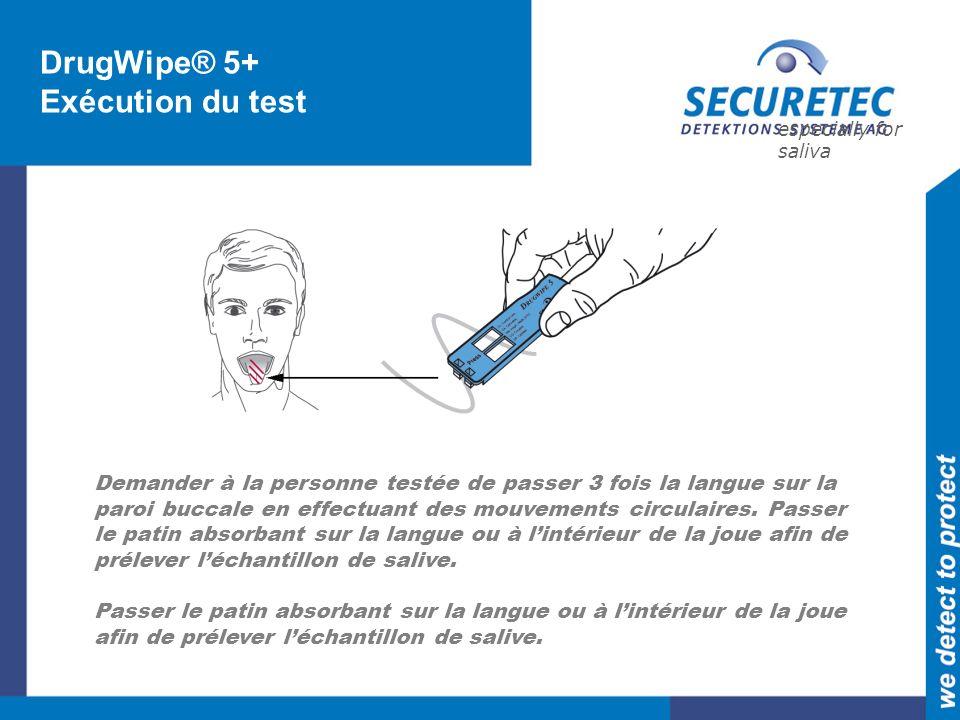 especially for saliva Demander à la personne testée de passer 3 fois la langue sur la paroi buccale en effectuant des mouvements circulaires.