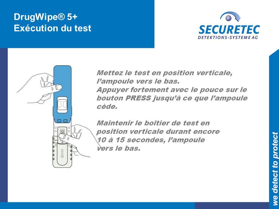 DrugWipe® 5+ Exécution du test Mettez le test en position verticale, lampoule vers le bas.