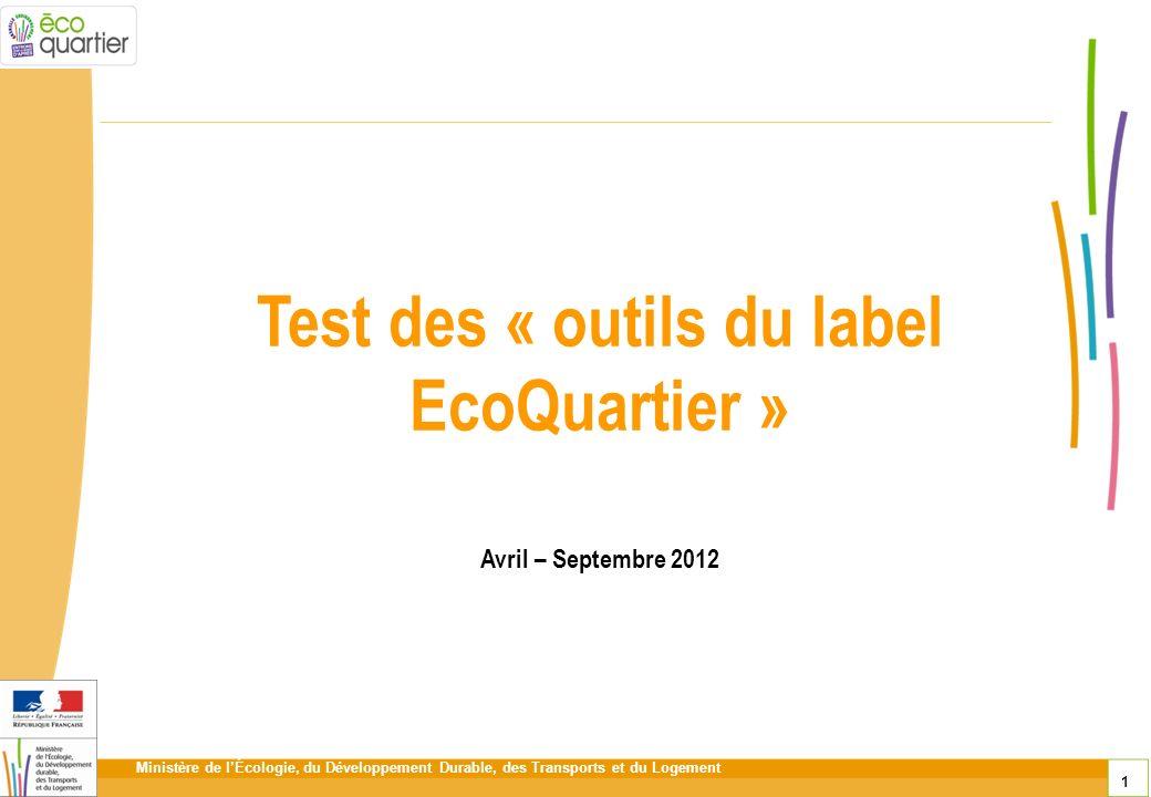 Ministère de lÉcologie, du Développement Durable, des Transports et du Logement 1 Test des « outils du label EcoQuartier » Avril – Septembre 2012