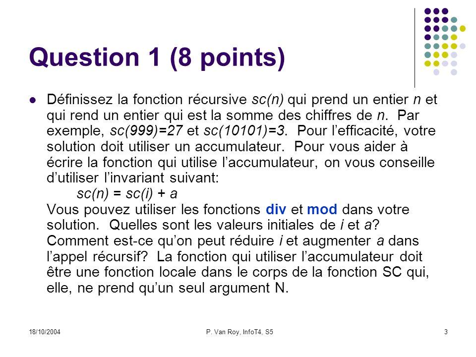 18/10/2004P. Van Roy, InfoT4, S53 Question 1 (8 points) Définissez la fonction récursive sc(n) qui prend un entier n et qui rend un entier qui est la