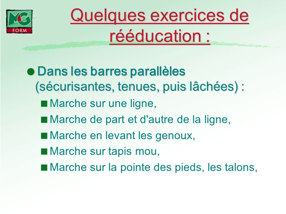 Quelques exercices de rééducation : Dans les barres parallèles (sécurisantes, tenues, puis lâchées) : Dans les barres parallèles (sécurisantes, tenues