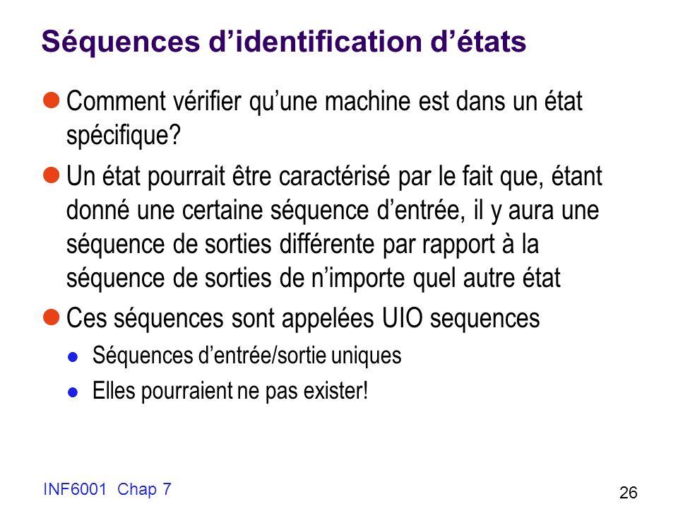 INF6001 Chap 7 26 Séquences didentification détats Comment vérifier quune machine est dans un état spécifique.