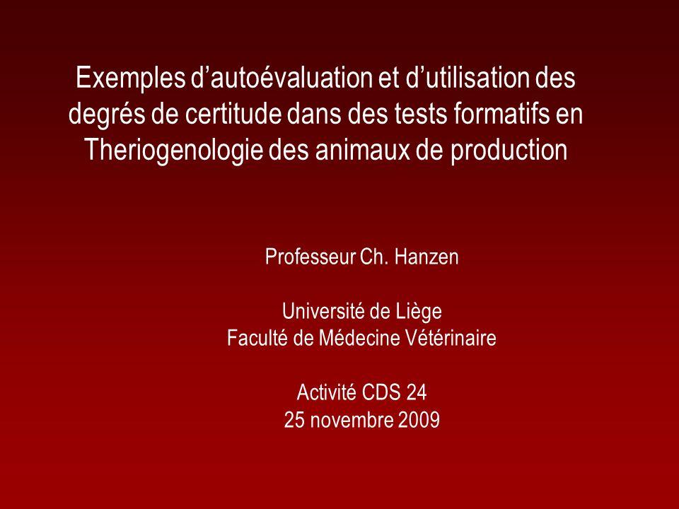 Exemples dautoévaluation et dutilisation des degrés de certitude dans des tests formatifs en Theriogenologie des animaux de production Professeur Ch.