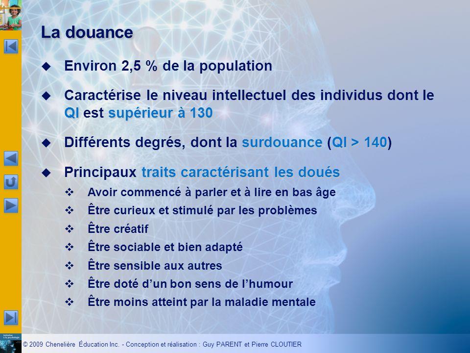 © 2009 Chenelière Éducation Inc. - Conception et réalisation : Guy PARENT et Pierre CLOUTIER La douance Environ 2,5 % de la population QI supérieur à