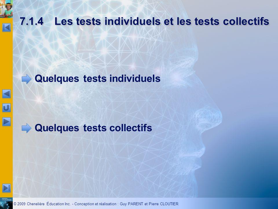 © 2009 Chenelière Éducation Inc. - Conception et réalisation : Guy PARENT et Pierre CLOUTIER 7.1.4Les tests individuels et les tests collectifs Quelqu