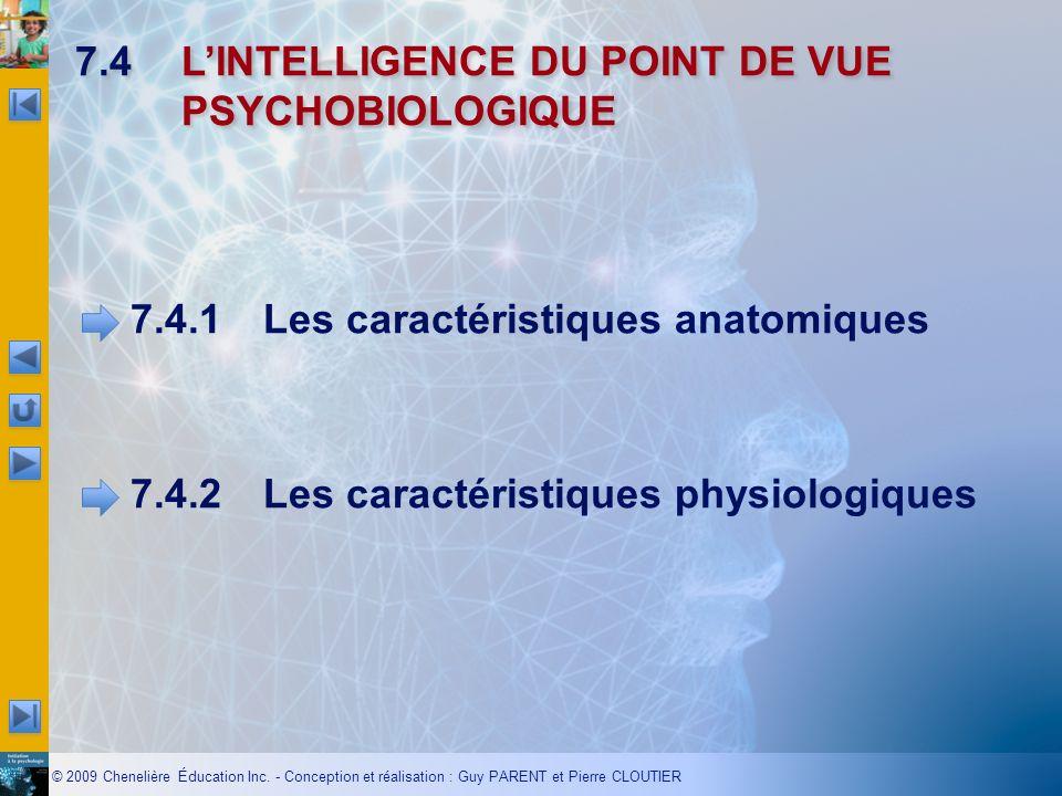 © 2009 Chenelière Éducation Inc. - Conception et réalisation : Guy PARENT et Pierre CLOUTIER 7.4LINTELLIGENCE DU POINT DE VUE PSYCHOBIOLOGIQUE 7.4.1Le