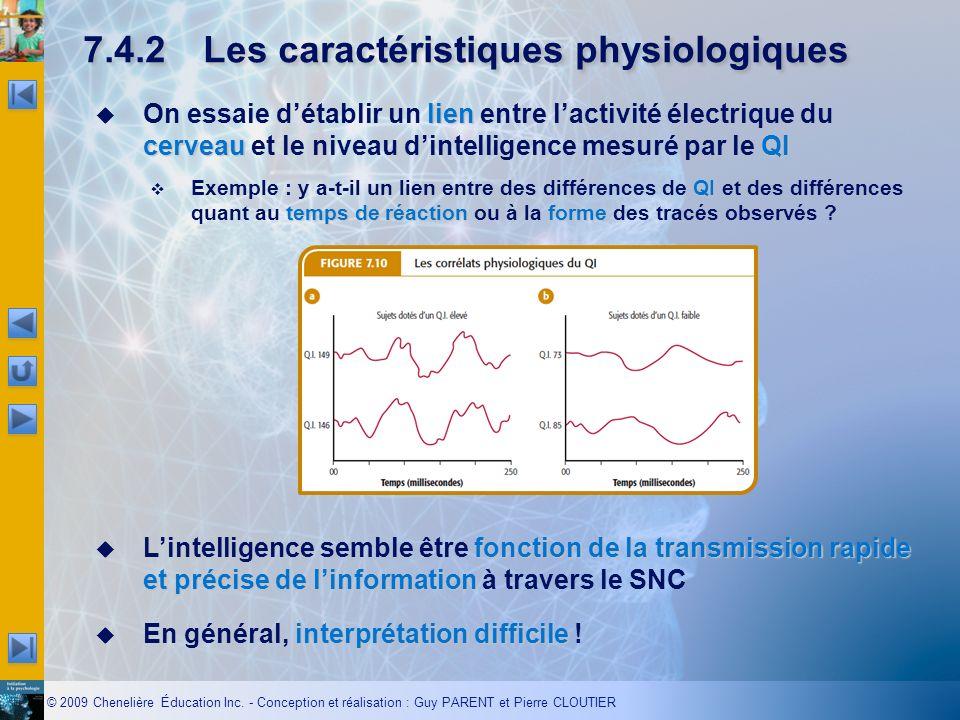 © 2009 Chenelière Éducation Inc. - Conception et réalisation : Guy PARENT et Pierre CLOUTIER 7.4.2Les caractéristiques physiologiques lien cerveau QI