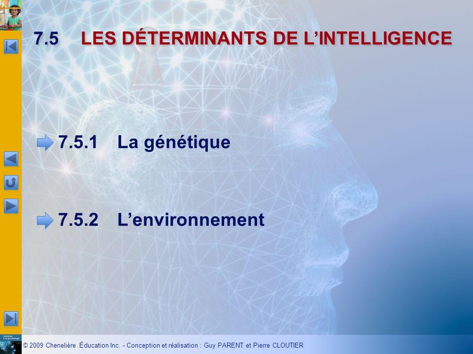 © 2009 Chenelière Éducation Inc. - Conception et réalisation : Guy PARENT et Pierre CLOUTIER 7.5LES DÉTERMINANTS DE LINTELLIGENCE 7.5.1La génétique 7.