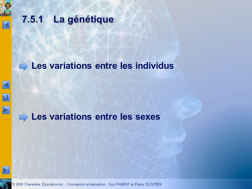 © 2009 Chenelière Éducation Inc. - Conception et réalisation : Guy PARENT et Pierre CLOUTIER 7.5.1La génétique Les variations entre les individus Les