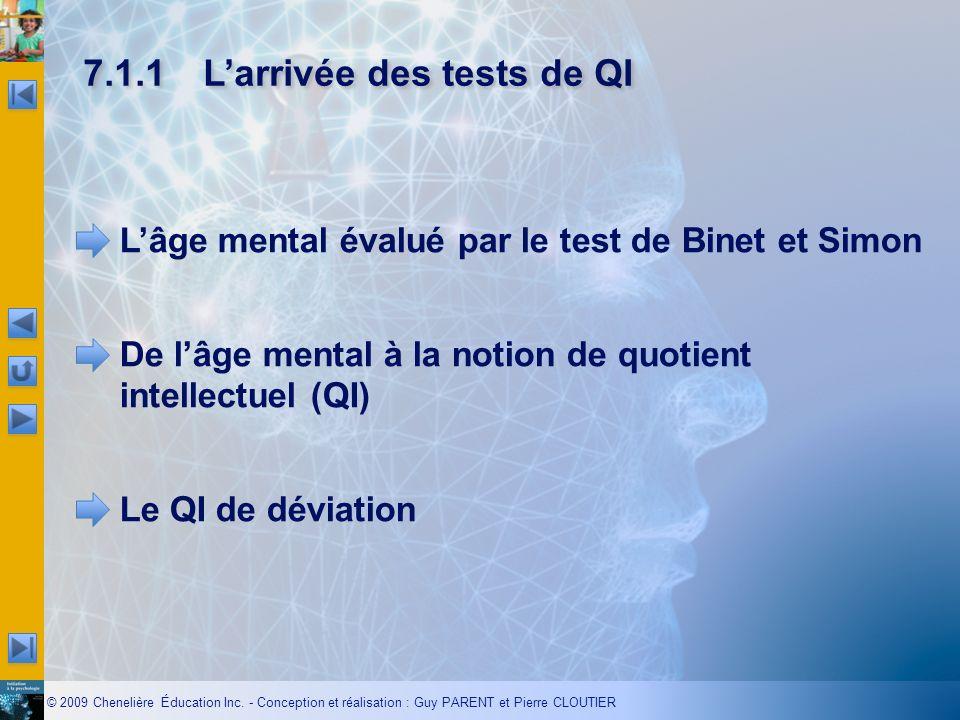© 2009 Chenelière Éducation Inc. - Conception et réalisation : Guy PARENT et Pierre CLOUTIER 7.1.1Larrivée des tests de QI Lâge mental évalué par le t