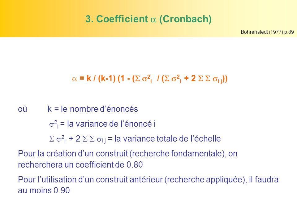 3. Coefficient (Cronbach) = k / (k-1) (1 - ( 2 i / ( 2 i + 2 i j )) oùk = le nombre dénoncés 2 i = la variance de lénoncé i 2 i + 2 i j = la variance