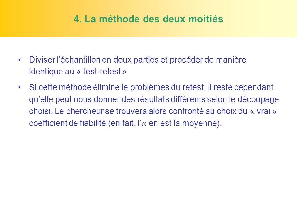 4. La méthode des deux moitiés Diviser léchantillon en deux parties et procéder de manière identique au « test-retest » Si cette méthode élimine le pr