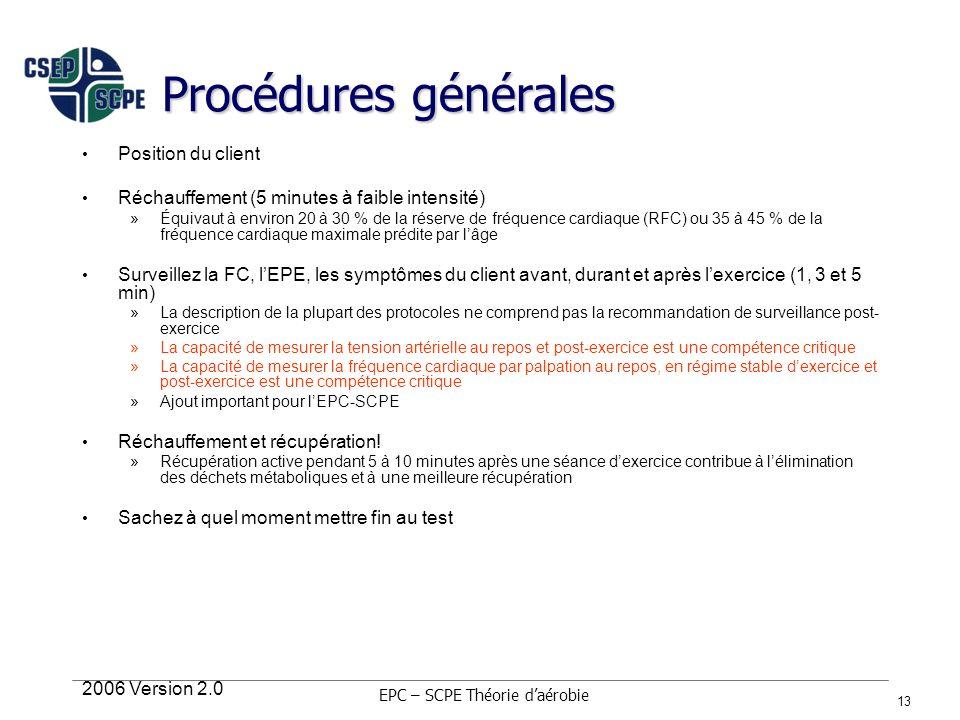 2006 Version 2.0 13 Procédures générales Position du client Réchauffement (5 minutes à faible intensité) »Équivaut à environ 20 à 30 % de la réserve d