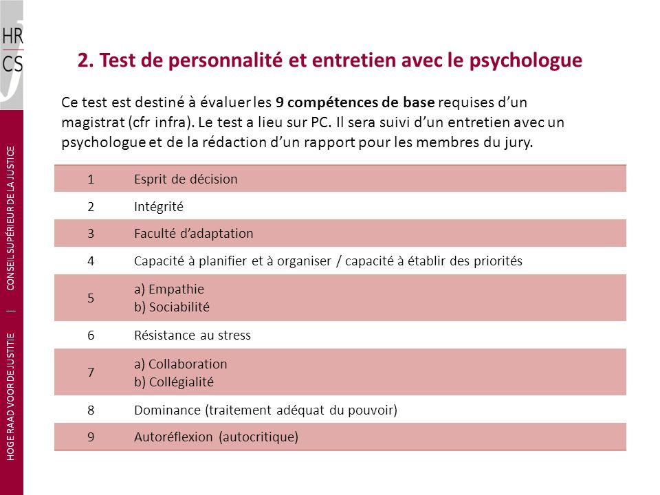 2. Test de personnalité et entretien avec le psychologue HOGE RAAD VOOR DE JUSTITIE | CONSEIL SUPÉRIEUR DE LA JUSTICE Ce test est destiné à évaluer le
