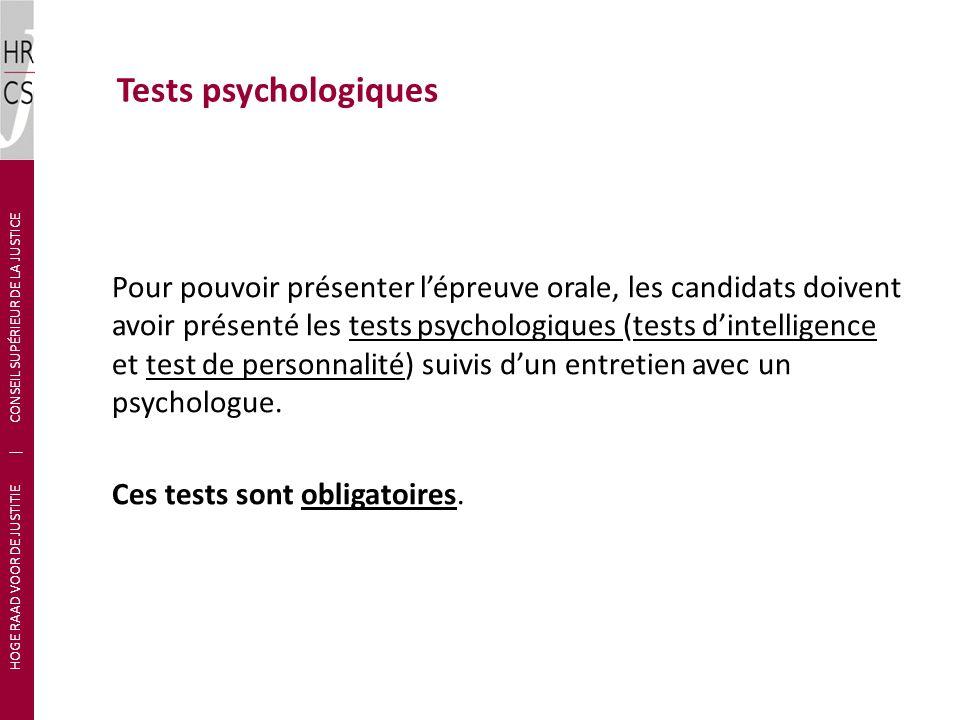 Tests psychologiques Pour pouvoir présenter lépreuve orale, les candidats doivent avoir présenté les tests psychologiques (tests dintelligence et test
