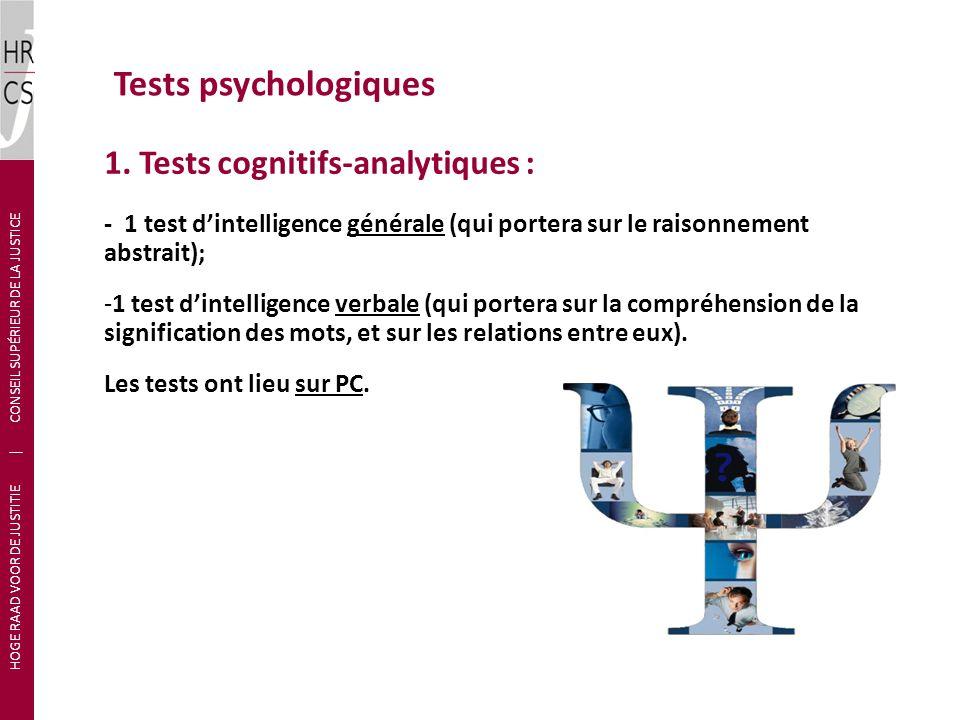 Tests psychologiques HOGE RAAD VOOR DE JUSTITIE | CONSEIL SUPÉRIEUR DE LA JUSTICE 1. Tests cognitifs-analytiques : - 1 test dintelligence générale (qu