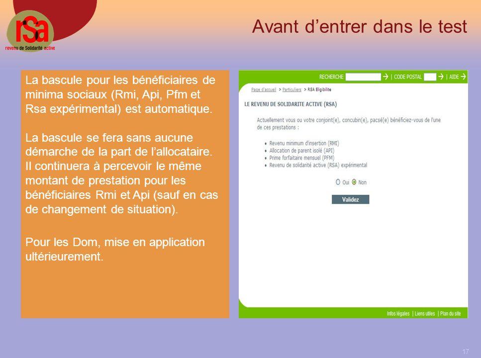 17 Avant dentrer dans le test La bascule pour les bénéficiaires de minima sociaux (Rmi, Api, Pfm et Rsa expérimental) est automatique.