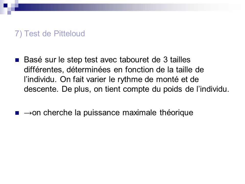 7) Test de Pitteloud Basé sur le step test avec tabouret de 3 tailles différentes, déterminées en fonction de la taille de lindividu. On fait varier l