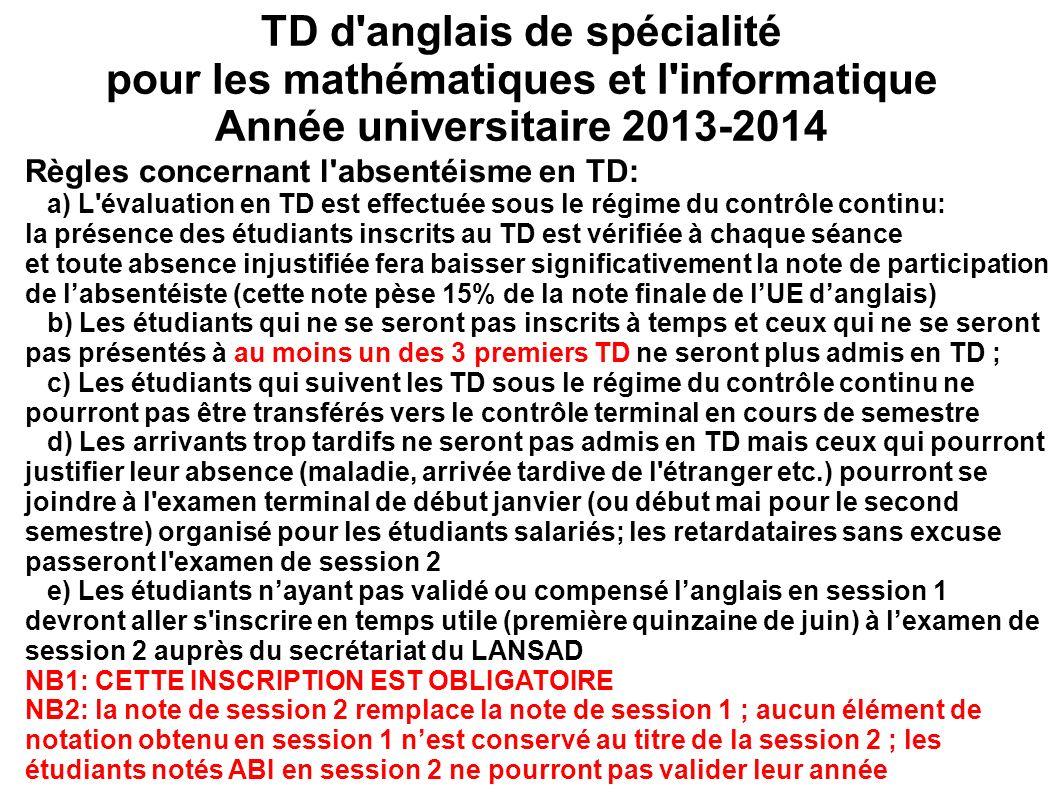 Règles concernant l'absentéisme en TD: a) L'évaluation en TD est effectuée sous le régime du contrôle continu: la présence des étudiants inscrits au T