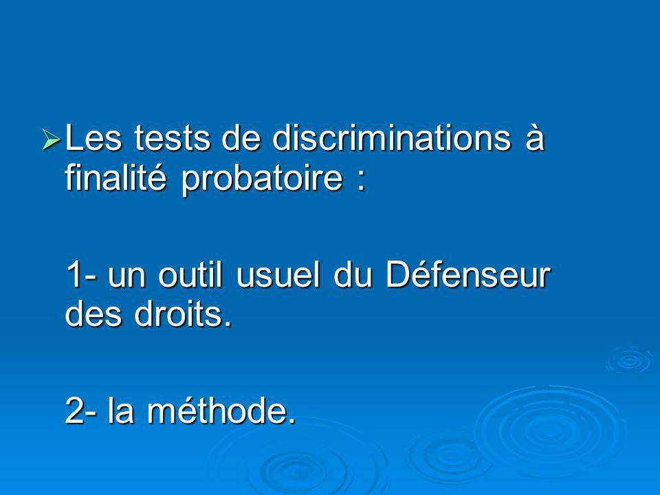 Les tests de discriminations à finalité probatoire : Les tests de discriminations à finalité probatoire : 1- un outil usuel du Défenseur des droits.