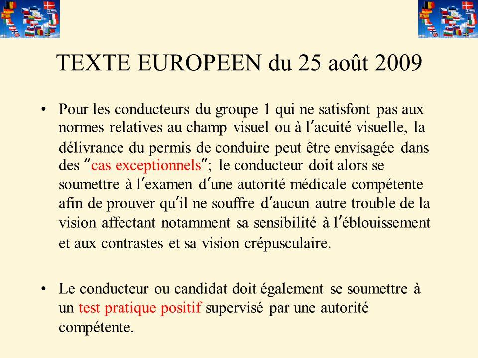 TEXTE EUROPEEN du 25 août 2009 Pour les conducteurs du groupe 1 qui ne satisfont pas aux normes relatives au champ visuel ou à lacuité visuelle, la dé