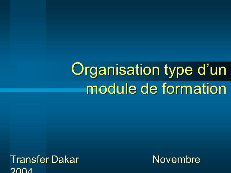 O rganisation type dun module de formation Transfer Dakar Novembre 2004