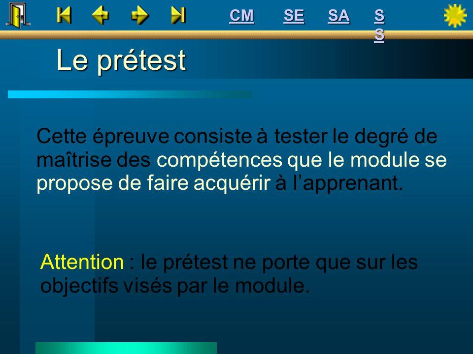 Cette épreuve consiste à tester le degré de maîtrise des compétences que le module se propose de faire acquérir à lapprenant. Attention : le prétest n