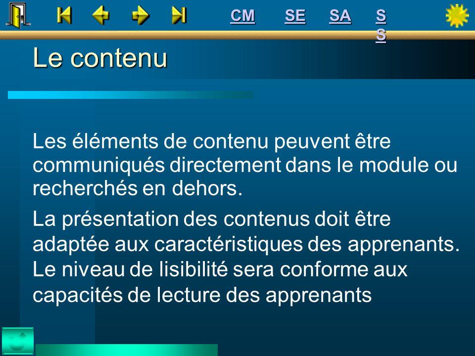 Le contenu Les éléments de contenu peuvent être communiqués directement dans le module ou recherchés en dehors. La présentation des contenus doit être