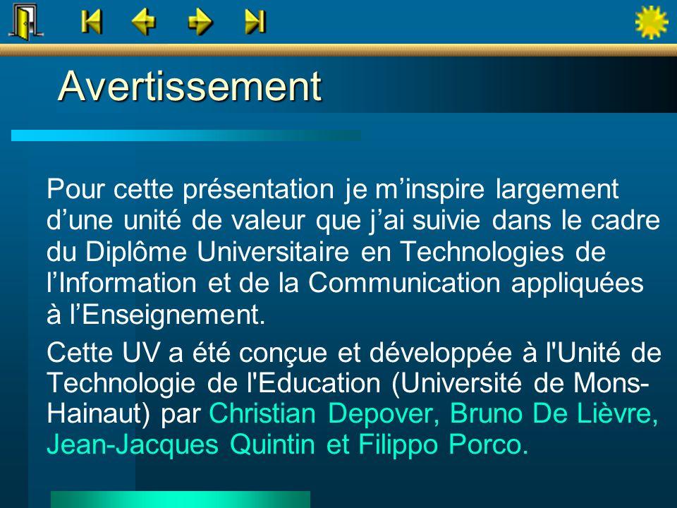 Avertissement Pour cette présentation je minspire largement dune unité de valeur que jai suivie dans le cadre du Diplôme Universitaire en Technologies