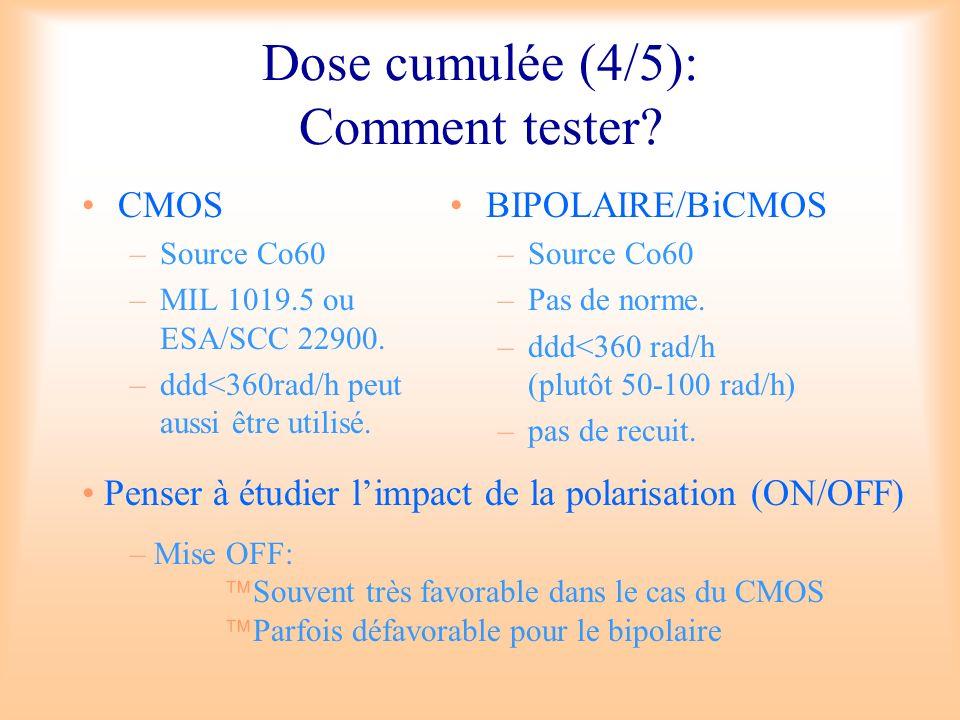 Dose cumulée (4/5): Comment tester? CMOS –Source Co60 –MIL 1019.5 ou ESA/SCC 22900. –ddd<360rad/h peut aussi être utilisé. BIPOLAIRE/BiCMOS –Source Co