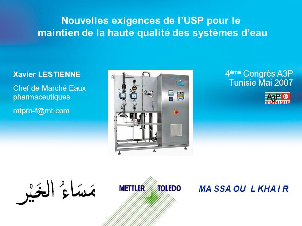 Nouvelles exigences de lUSP pour le maintien de la haute qualité des systèmes deau 4 ème Congrès A3P Tunisie Mai 2007 MA SSA OU L KHA I R Xavier LESTI