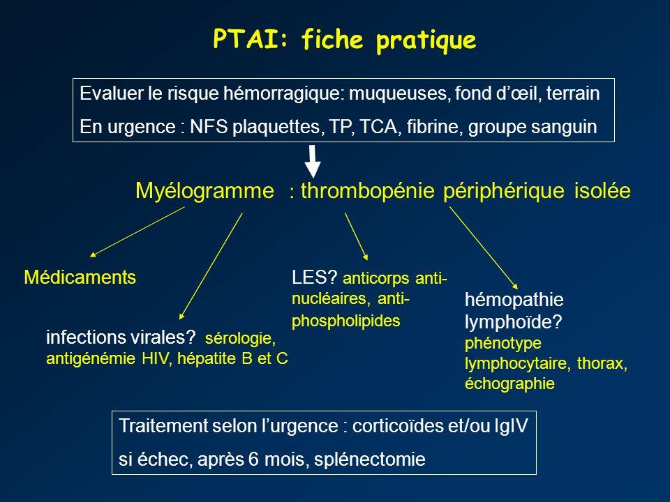 PTAI: fiche pratique Myélogramme : thrombopénie périphérique isolée Médicaments hémopathie lymphoïde? phénotype lymphocytaire, thorax, échographie inf