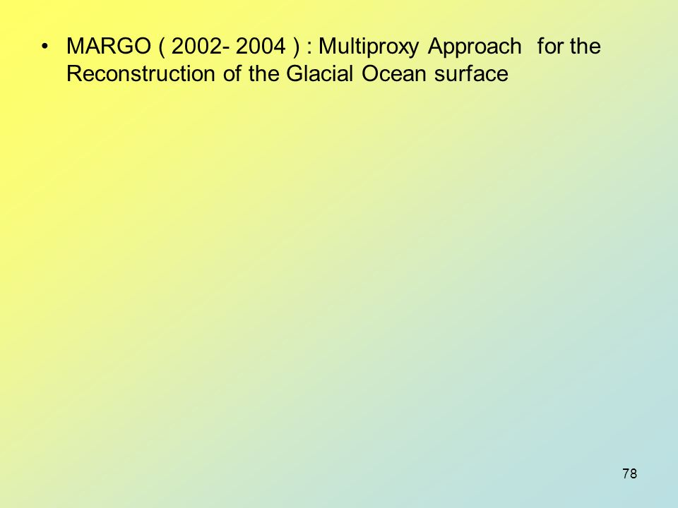 78 MARGO ( 2002- 2004 ) : Multiproxy Approach for the Reconstruction of the Glacial Ocean surface