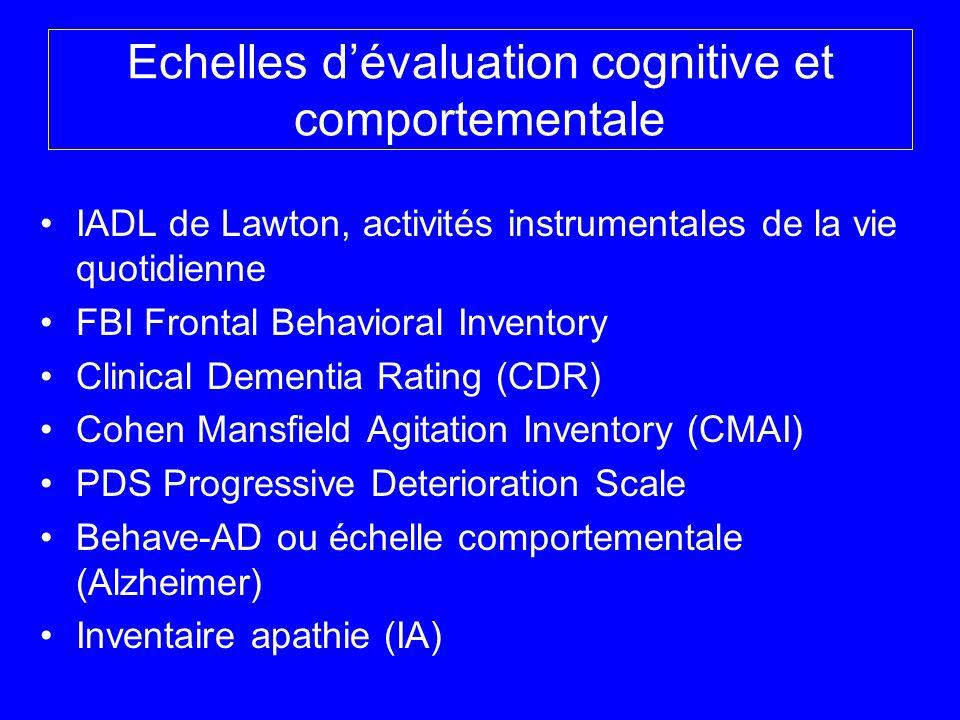 Echelles dévaluation cognitive et comportementale IADL de Lawton, activités instrumentales de la vie quotidienne FBI Frontal Behavioral Inventory Clin