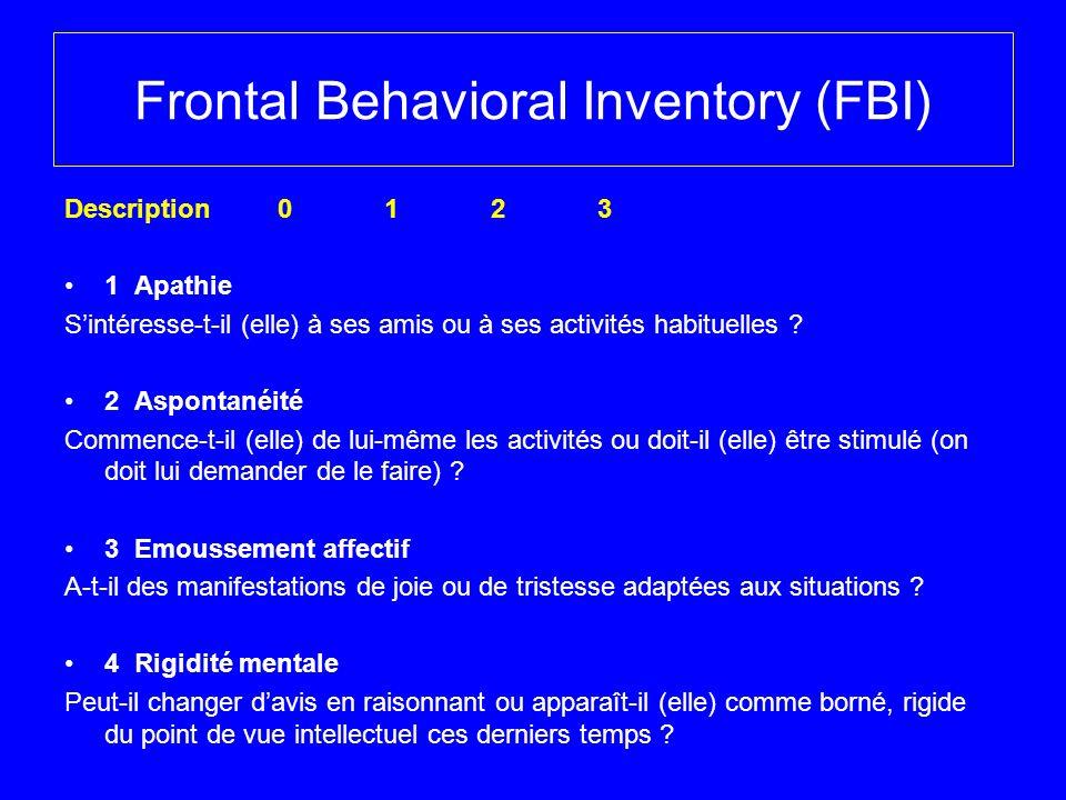 Frontal Behavioral Inventory (FBI) Description 0 1 2 3 1 Apathie Sintéresse-t-il (elle) à ses amis ou à ses activités habituelles ? 2 Aspontanéité Com