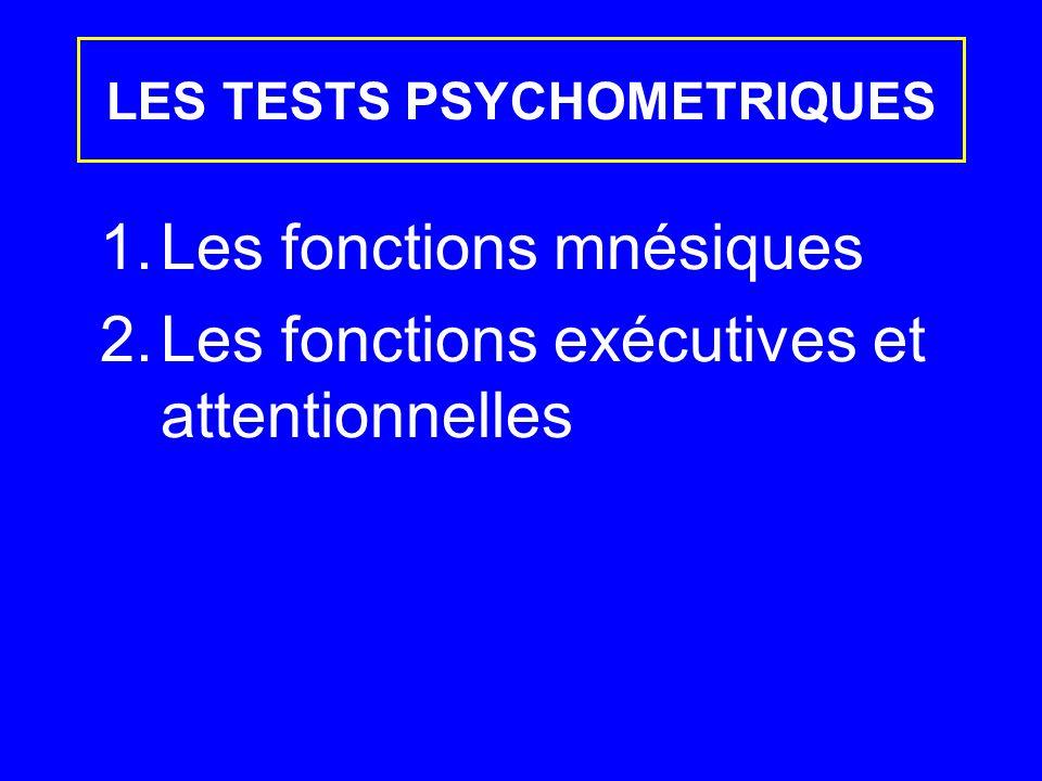 1.Les fonctions mnésiques 2.Les fonctions exécutives et attentionnelles LES TESTS PSYCHOMETRIQUES