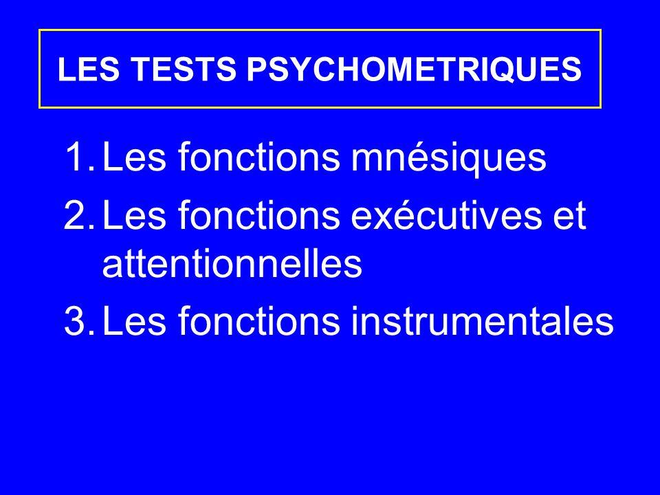 1.Les fonctions mnésiques 2.Les fonctions exécutives et attentionnelles 3.Les fonctions instrumentales LES TESTS PSYCHOMETRIQUES