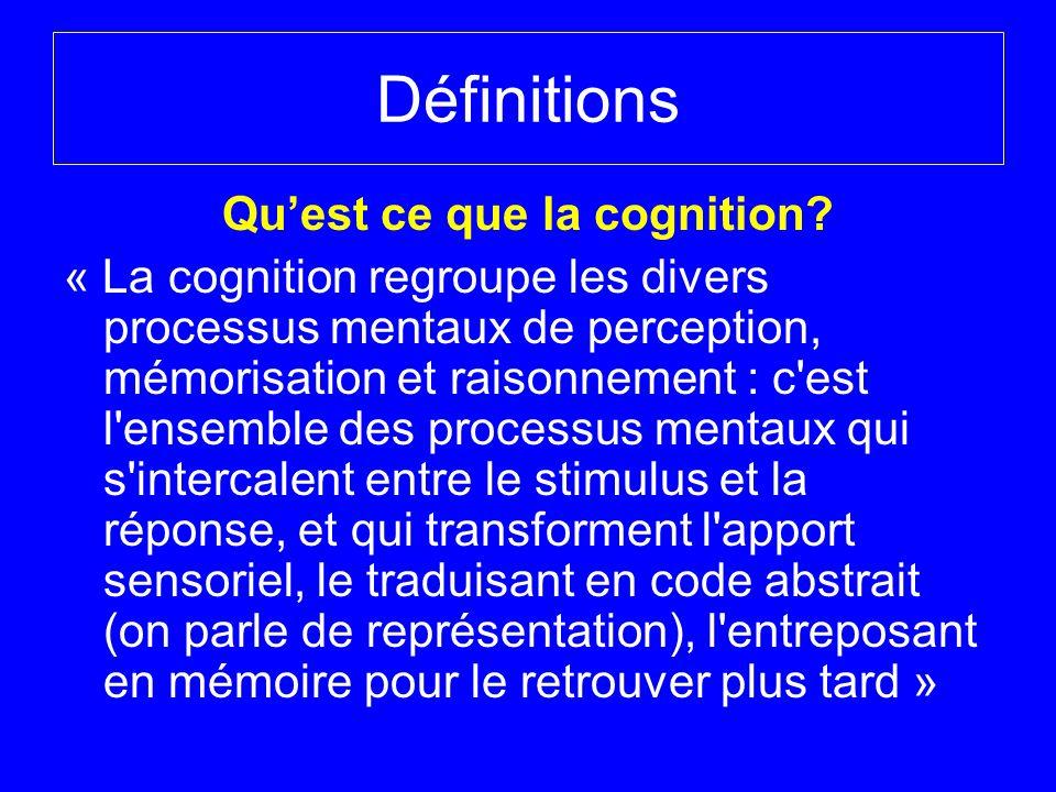 Quest ce que la cognition? « La cognition regroupe les divers processus mentaux de perception, mémorisation et raisonnement : c'est l'ensemble des pro