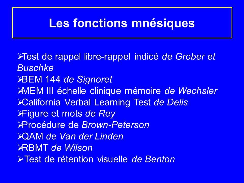 Les fonctions mnésiques Test de rappel libre-rappel indicé de Grober et Buschke BEM 144 de Signoret MEM III échelle clinique mémoire de Wechsler Calif