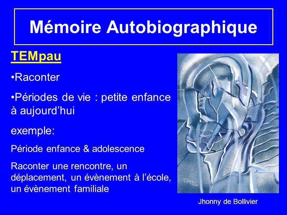 Mémoire Autobiographique TEMpau Raconter Périodes de vie : petite enfance à aujourdhui exemple: Période enfance & adolescence Raconter une rencontre,