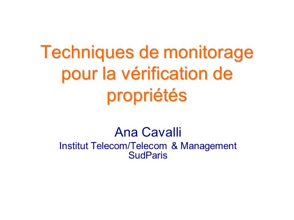 Techniques de monitorage pour la vérification de propriétés Ana Cavalli Institut Telecom/Telecom & Management SudParis
