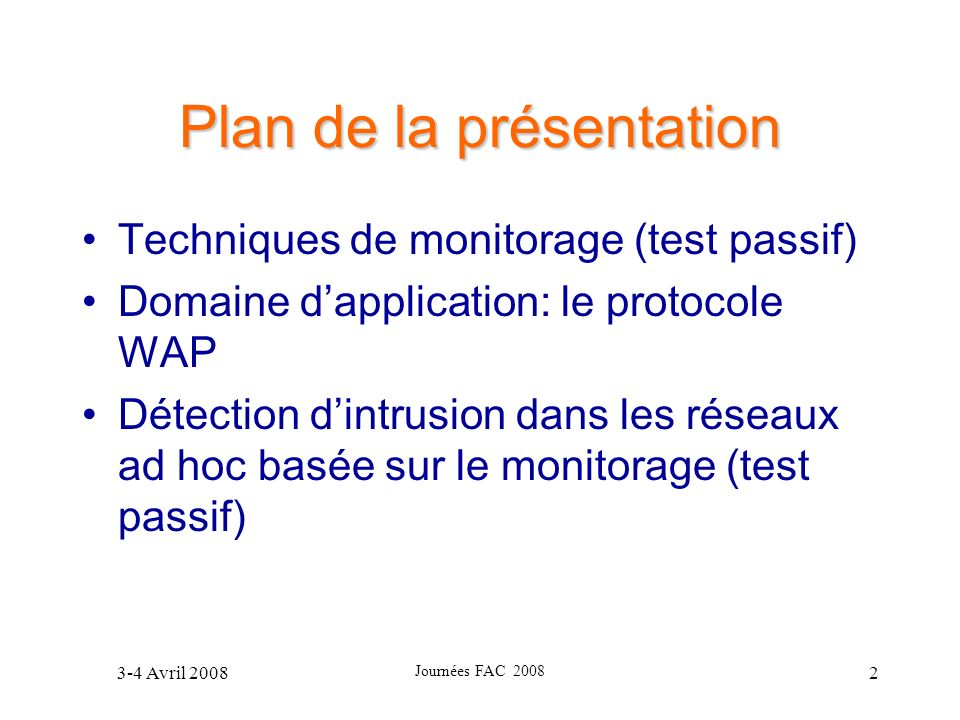 3-4 Avril 2008 Journées FAC 2008 2 Plan de la présentation Techniques de monitorage (test passif) Domaine dapplication: le protocole WAP Détection din