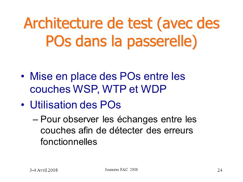 3-4 Avril 2008 Journées FAC 2008 24 Architecture de test (avec des POs dans la passerelle) Mise en place des POs entre les couches WSP, WTP et WDP Uti