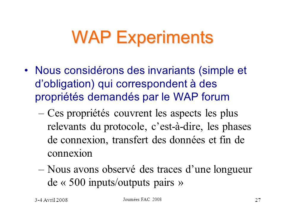 3-4 Avril 2008 Journées FAC 2008 27 WAP Experiments Nous considérons des invariants (simple et dobligation) qui correspondent à des propriétés demandé